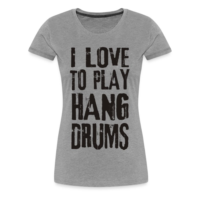 I LOVE TO PLAY HANG DRUMS - black - Frauen Premium T-Shirt
