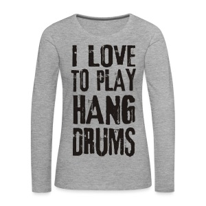 I LOVE TO PLAY HANG DRUMS - black - Frauen Premium Langarmshirt