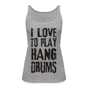 I LOVE TO PLAY HANG DRUMS - black - Frauen Premium Tank Top