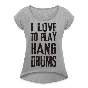 I LOVE TO PLAY HANG DRUMS - black - Frauen T-Shirt mit gerollten Ärmeln