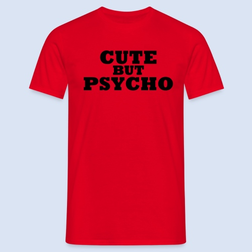 CUTE BUT PSYCHO - Sexy Babe  - Männer T-Shirt