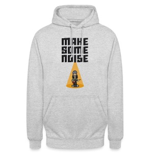 MAKE SOME NOISE - Unisex Hoodie