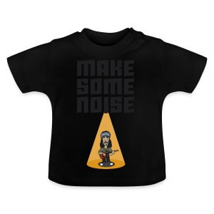 MAKE SOME NOISE - Baby T-Shirt