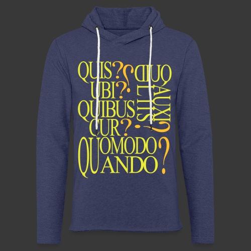 QUIS QUID UBI QUIBUS AUCILIIS CUR QUOMODO QUANDO - Light Unisex Sweatshirt Hoodie