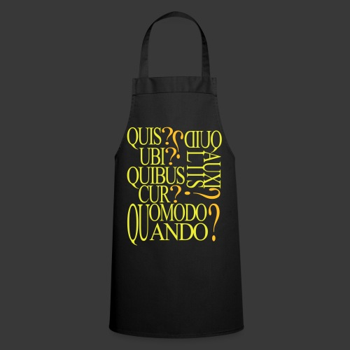 QUIS QUID UBI QUIBUS AUCILIIS CUR QUOMODO QUANDO - Cooking Apron