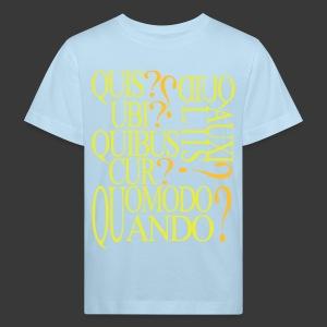 QUIS QUID UBI QUIBUS AUCILIIS CUR QUOMODO QUANDO - Kids' Organic T-shirt
