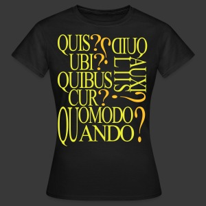 QUIS QUID UBI QUIBUS AUCILIIS CUR QUOMODO QUANDO - Women's T-Shirt
