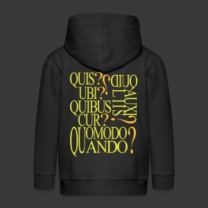 QUIS QUID UBI QUIBUS AUCILIIS CUR QUOMODO QUANDO - Kids' Premium Zip Hoodie