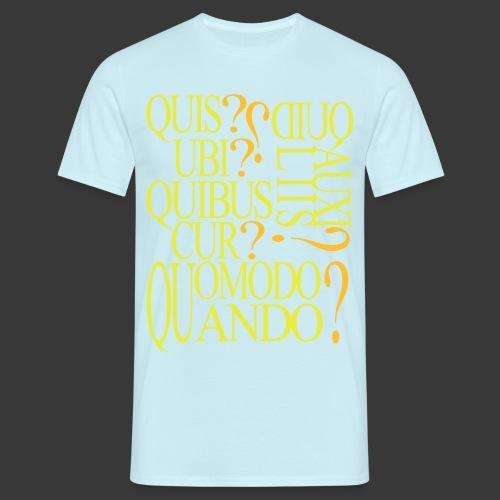 QUIS QUID UBI QUIBUS AUCILIIS CUR QUOMODO QUANDO - Men's T-Shirt