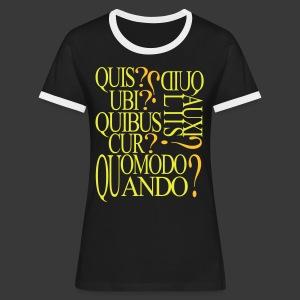 QUIS QUID UBI QUIBUS AUCILIIS CUR QUOMODO QUANDO - Women's Ringer T-Shirt