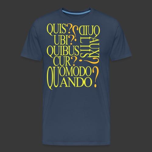 QUIS QUID UBI QUIBUS AUCILIIS CUR QUOMODO QUANDO - Men's Premium T-Shirt