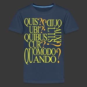 QUIS QUID UBI QUIBUS AUCILIIS CUR QUOMODO QUANDO - Teenage Premium T-Shirt