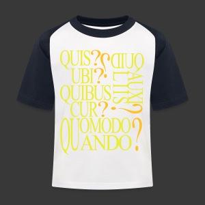 QUIS QUID UBI QUIBUS AUCILIIS CUR QUOMODO QUANDO - Kids' Baseball T-Shirt