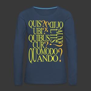 QUIS QUID UBI QUIBUS AUCILIIS CUR QUOMODO QUANDO - Women's Premium Longsleeve Shirt