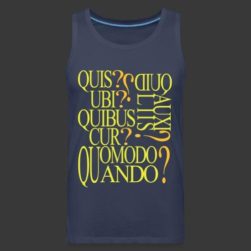 QUIS QUID UBI QUIBUS AUCILIIS CUR QUOMODO QUANDO - Men's Premium Tank Top