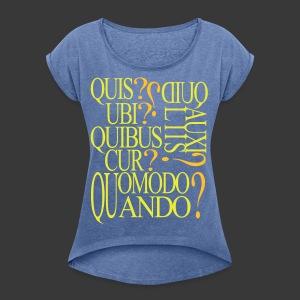 QUIS QUID UBI QUIBUS AUCILIIS CUR QUOMODO QUANDO - Women's T-shirt with rolled up sleeves