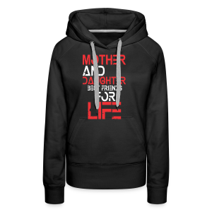 Mother and Daughter best friends for life - Frauen Premium Hoodie