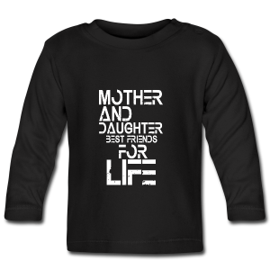 Mother and Daughter best friends for life - Baby Langarmshirt