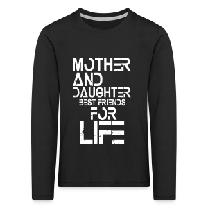 Mother and Daughter best friends for life - Kinder Premium Langarmshirt