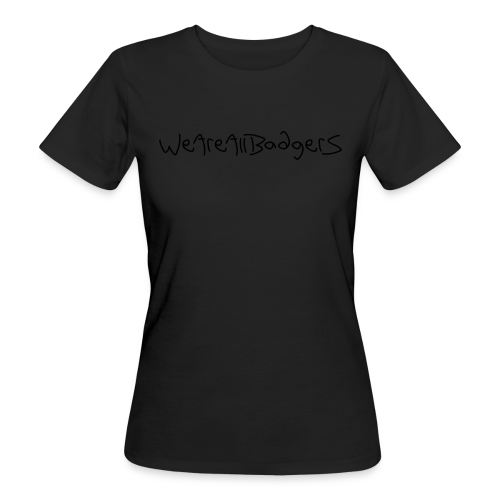 We Are All Badgers - Women's Organic T-Shirt
