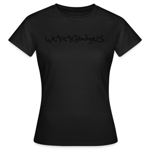 We Are All Badgers - Women's T-Shirt