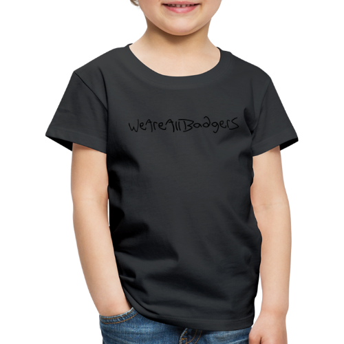 We Are All Badgers - Kids' Premium T-Shirt