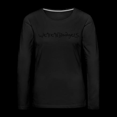 We Are All Badgers - Women's Premium Longsleeve Shirt