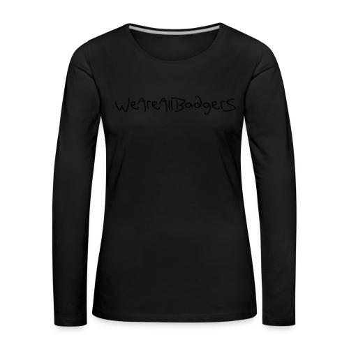 We Are All Badgers - Women's Premium Longsleeve Shirt