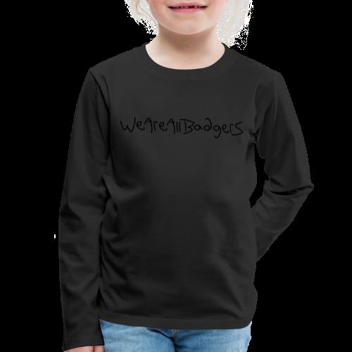 We Are All Badgers - Kids' Premium Longsleeve Shirt
