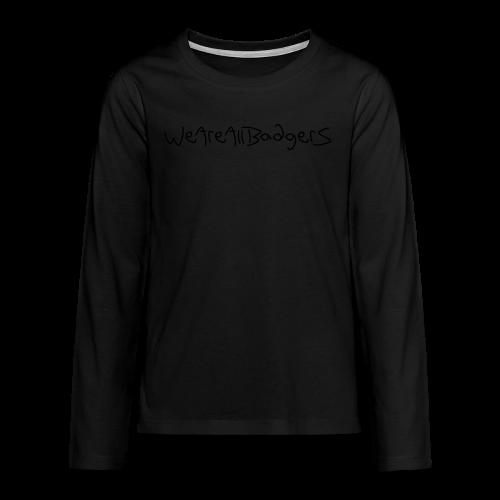We Are All Badgers - Teenagers' Premium Longsleeve Shirt