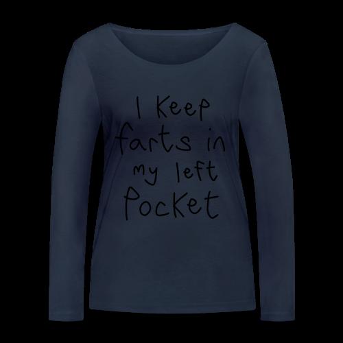 I Keep Farts In My Left Pocket - Women's Organic Longsleeve Shirt by Stanley & Stella