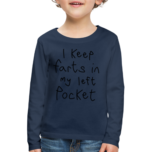 I Keep Farts In My Left Pocket - Kids' Premium Longsleeve Shirt