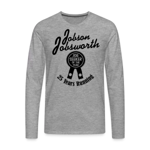 Jobson Jobsworth - Jobseeker of the Year - 25 Years Running - Men's Premium Longsleeve Shirt
