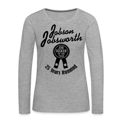 Jobson Jobsworth - Jobseeker of the Year - 25 Years Running - Women's Premium Longsleeve Shirt