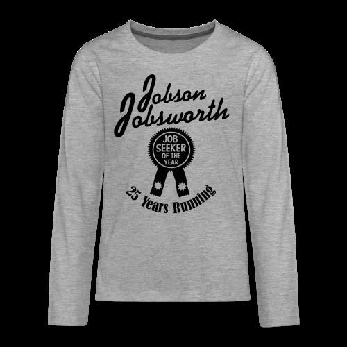 Jobson Jobsworth - Jobseeker of the Year - 25 Years Running - Teenagers' Premium Longsleeve Shirt