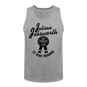 Jobson Jobsworth - Jobseeker of the Year - 25 Years Running - Men's Premium Tank Top