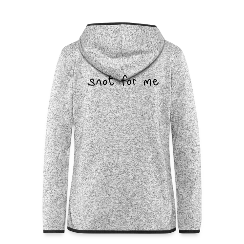 Snot For Me (It's Not For Me) - Women's Hooded Fleece Jacket
