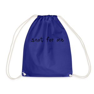 Snot For Me (It's Not For Me) - Drawstring Bag