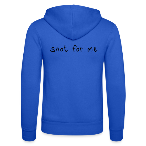 Snot For Me (It's Not For Me) - Unisex Hooded Jacket by Bella + Canvas