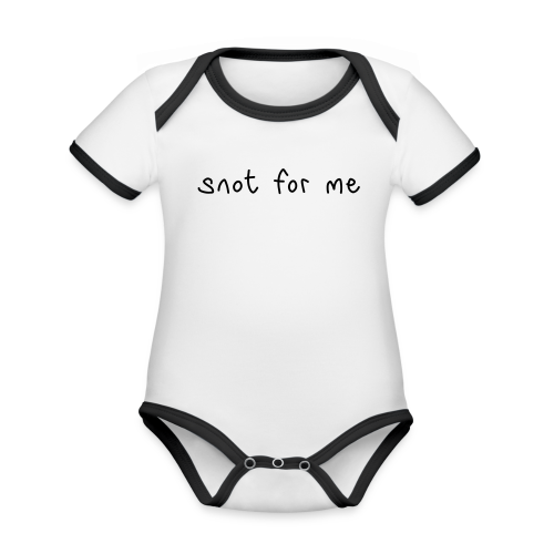 Snot For Me (It's Not For Me) - Organic Baby Contrasting Bodysuit