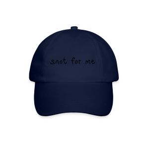 Snot For Me (It's Not For Me) - Baseball Cap