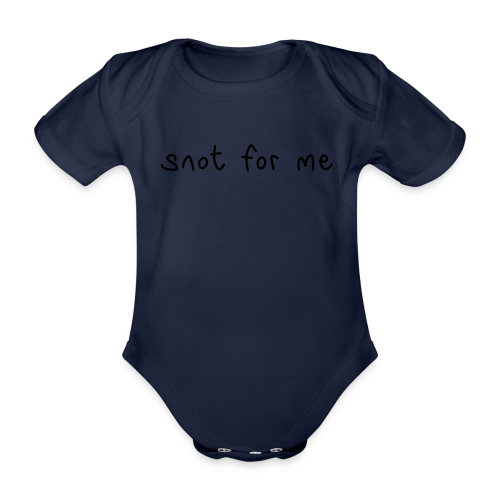 Snot For Me (It's Not For Me) - Organic Short-sleeved Baby Bodysuit