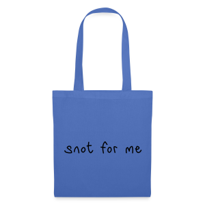 Snot For Me (It's Not For Me) - Tote Bag