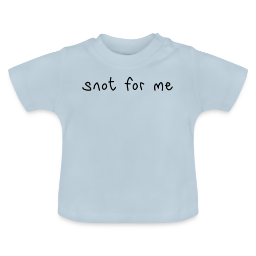 Snot For Me (It's Not For Me) - Baby T-Shirt