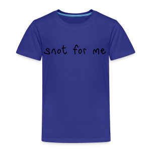 Snot For Me (It's Not For Me) - Kids' Premium T-Shirt