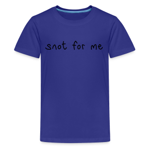 Snot For Me (It's Not For Me) - Teenage Premium T-Shirt