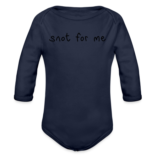 Snot For Me (It's Not For Me) - Organic Longsleeve Baby Bodysuit