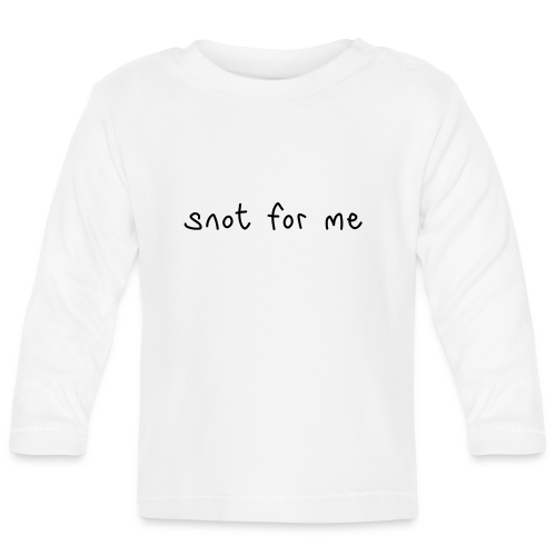 Snot For Me (It's Not For Me) - Baby Long Sleeve T-Shirt