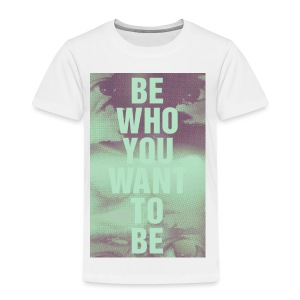 BTI Who You Want To Be - Kids' Premium T-Shirt