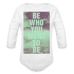 BTI Who You Want To Be - Organic Longsleeve Baby Bodysuit